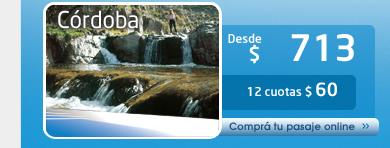 Córdoba:  Desde $ 713 o 12 cuotas: $ 60. Comprá tu pasaje Online