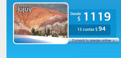 Jujuy:  Desde $ 1119 o 12 cuotas: $ 94. Comprá tu pasaje Online