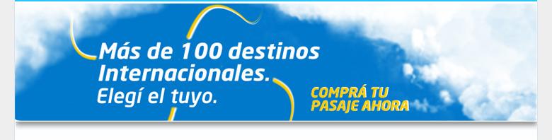 Más de 100 destinos internacionales. Elegí el tuyo. Comprá tu pasaje ahora
